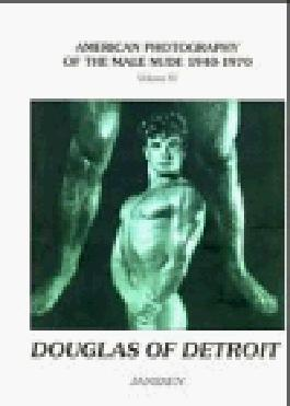 Douglas of Detroit (American Photography of the Male Nude 1940-1970)