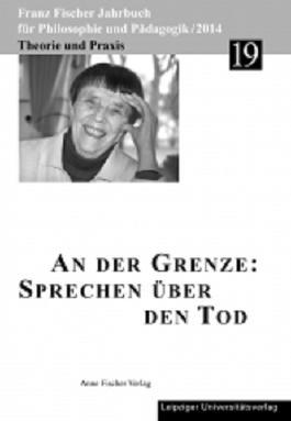 Franz-Fischer-Jahrbücher für Philosophie und Pädagogik / An der Grenze: Sprechen über den Tod