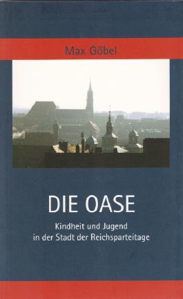 Die Oase. Kindheit und Jugend in der Stadt der Reichsparteitage