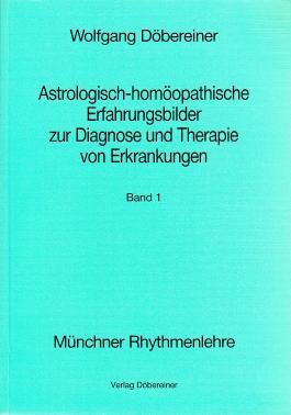 Astrologisch-homöopathische Erfahrungsbilder zur Diagnose und Therapie von Erkrankungen / Astrologisch-homöopatische Erfahrungsbilder