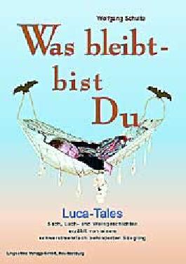 Was bleibt - bist Du: LUCA-Tales