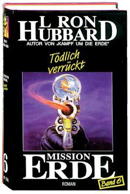 Mission Erde, Band 6: Tödlich verrückt