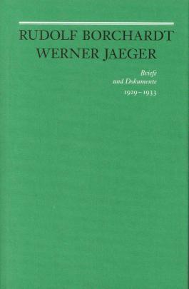 Rudolf Borchardt - Werner Jaeger. Briefe und Dokumente
