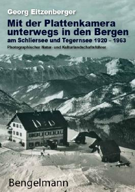Mit der Plattenkamera unterwegs in den Bergen am Schliersee und Tegernsee 1920 - 1963