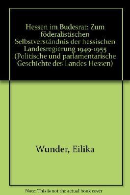 Hessen im Bundesrat: Zum föderalistischen Selbstverständnis der hessischen Landesregierung 1949-1955 (Veröffentlichungen der Historischen Kommission für Nassau)