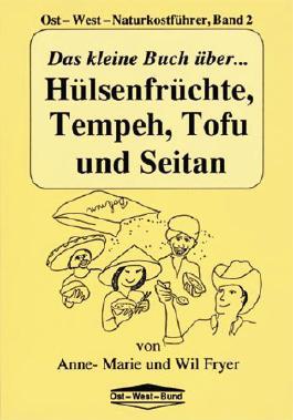 Das kleine Buch über Hülsenfrüchte, Tempeh, Tofu und Seitan