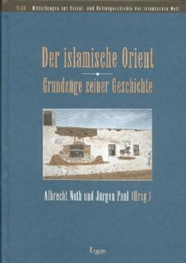 Der islamische Orient - Grundzüge seiner Geschichte