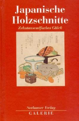 Japanische Holzschnitte. Zehntausendfaches Glück
