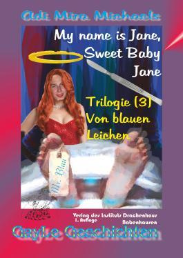 My name is Jane, Sweet Baby Jane, 03, Von blauen Leichen