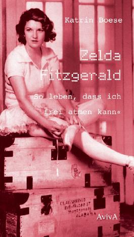 """Zelda Fitzgerald """"So leben, dass ich frei atmen kann"""""""