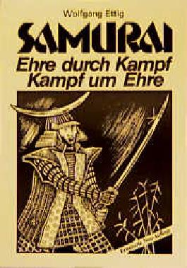 Samurai, Ehre durch Kampf - Kampf um Ehre