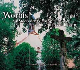 Worbis die Stadt der Wipperquellen in alten und neuen Bildern