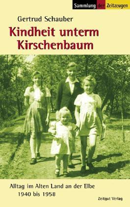 Kindheit unterm Kirschenbaum: Alltag im Alten Land an der Elbe. 1940-1958 (Sammlung der Zeitzeugen)