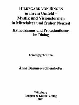 Hildegard von Bingen in ihrem Umfeld - Mystik und Visionsformen in Mittelalter und früher Neuzeit
