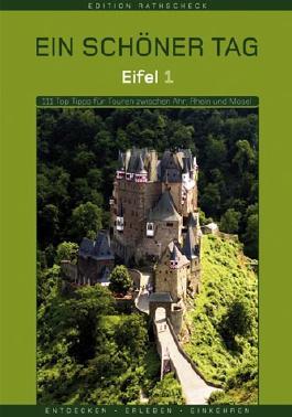 Eifel 1 - Ein schöner Tag. 111 Top Tipps für Touren zwischen Ahr, Rhein und Mosel - Teil 1.