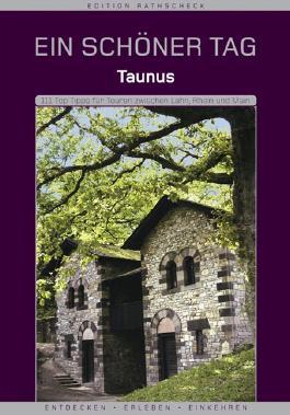 Taunus - Ein schöner Tag . 111 Top Tipps für Touren zwischen Lahn, Rhein und Main