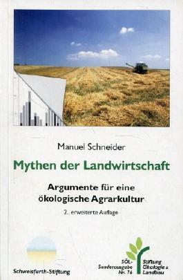 Mythen der Landwirtschaft: Argumente für eine ökologische Agrarkultur. Fakten gegen Vorurteile, Irrtümer und Unwissen