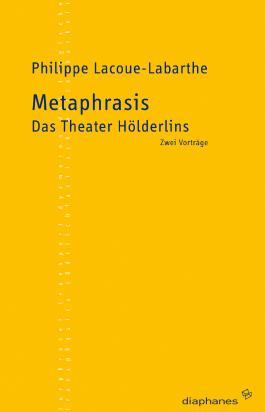 Metaphrasis /Das Theater Hölderlins