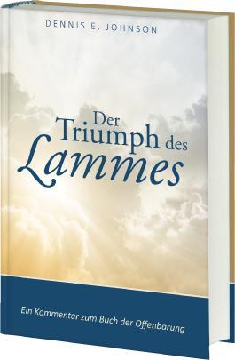 Der Triumph des Lammes: Ein Kommentar zum Buch der Offenbarung