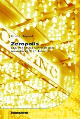 Zeropolis. Las Vegas als Sinnbild des Amerikanischen Traums