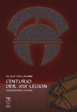 Centurio der XIX Legion: Historischer Roman