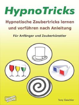 HypnoTricks: Hypnotische Zaubertricks lernen und vorführen nach Anleitung. Für Anfänger und Zauberkünstler.