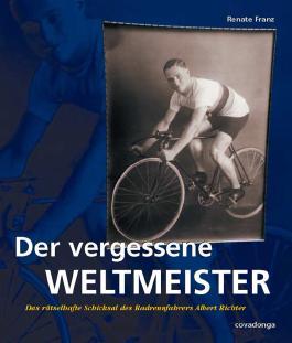 Der vergessene Weltmeister: Das rätselhafte Schicksal des Radrennfahrers Albert Richter