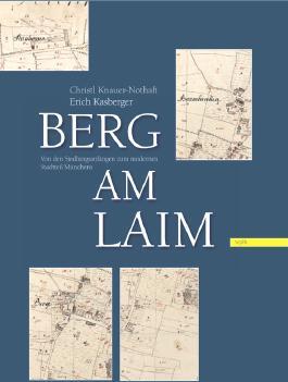 Berg am Laim: Von den Siedlungsanfängen zum modernen Stadtteil Münchens