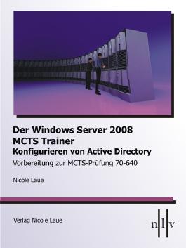 Der Windows Server 2008 MCTS Trainer - Konfigurieren von Active Directory - Vorbereitung zur MCTS-Prüfung 70-640