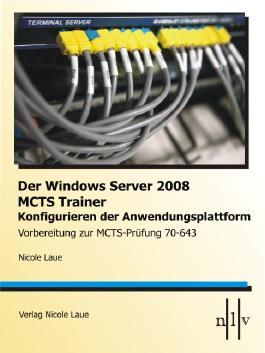 Der Windows Server 2008 MCTS Trainer - Konfigurieren der Anwendungsplattform - Vorbereitung zur MCTS-Prüfung 70-643