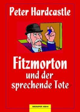 Fitzmorton und der sprechende Tote: Kriminalroman (Edition 211)