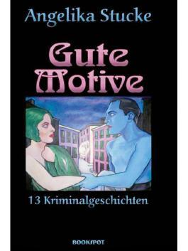 Gute Motive: 13 Kriminalgeschichten