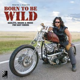 Born To Be Wild (Harleys, Bikers & Music for Easy Riders)