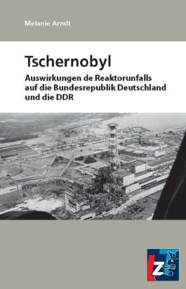 Tschernobyl: Auswirkungen des Reaktorunfalls auf die Bundesrepublik Deutschland und die DDR