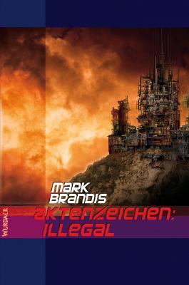Mark Brandis - Aktenzeichen: Illegal