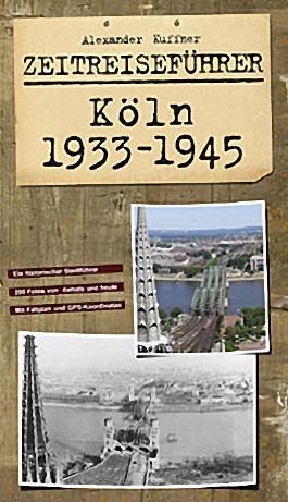 Zeitreiseführer Köln 1933-1945