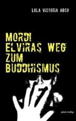 Mord! Elviras Weg zum Buddhismus