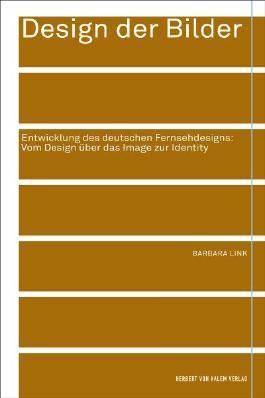Design der Bilder. Entwicklung des deutschen Fernsehdesigns: vom Design über das Image zur Identity