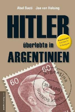 Hitler überlebte in Argentinien