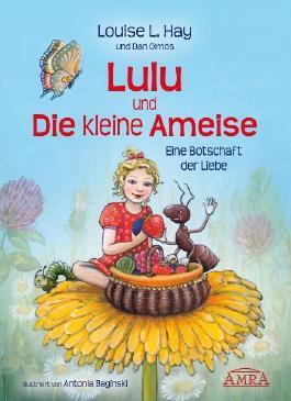 Lulu und die kleine Ameise. Eine Botschaft der Liebe