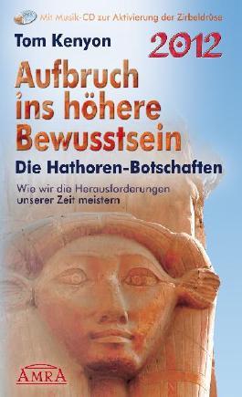 Aufbruch ins höhere Bewusstsein. Die Hathor-Botschaften.