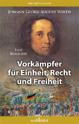 Johann Georg August Wirth - Eine Biografie