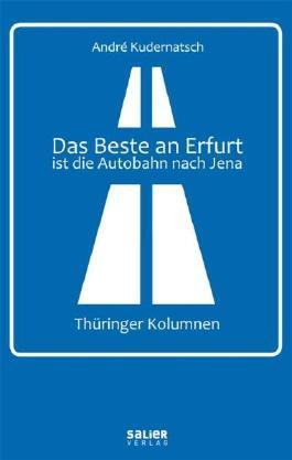 Das Beste an Erfurt ist die Autobahn nach Jena