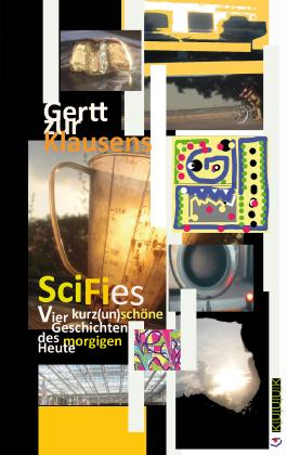 SciFies: Vier kurz(un)schöne Geschichten des morgigen Heute