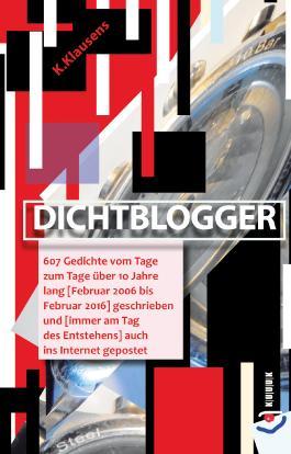 Dichtblogger: 607 Gedichte vom Tage zum Tage über 10 Jahre lang [Februar 2006 bis Februar 2016] geschrieben und [und immer am Tag des Entstehens] auch ins Internet gepostet