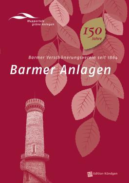Barmer Anlagen: Barmer Verschönerungsverein seit 1864 (Wuppertals grüne Anlagen)