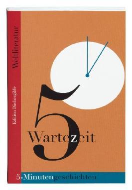 Wartezeit. 5-Minutengeschichten der Weltliteratur