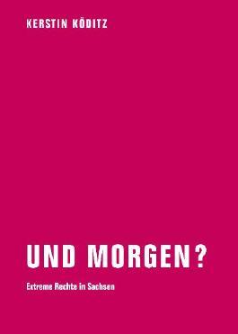 Und morgen?: Extreme Rechte in Sachsen