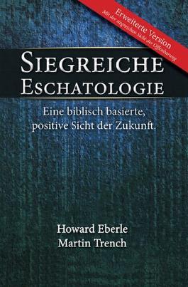 Siegreiche Eschatologie: Eine biblisch basierte, positive Sicht der Zukunft