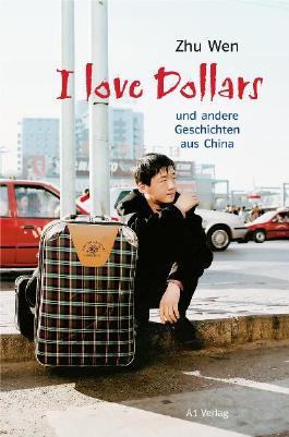 I love Dollars und andere Geschichten aus China